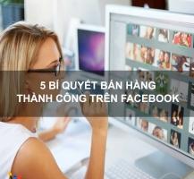 Bí quyết bán hàng trên Facebook hiệu quả nhất