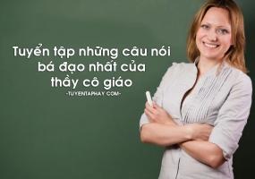 Câu nói  bá đạo của thầy cô giáo