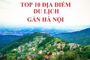 Địa điểm du lịch lý tưởng gần Hà Nội
