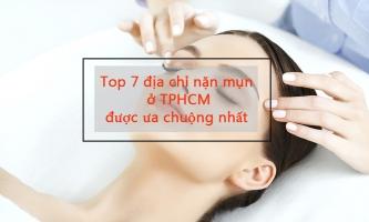Top 8 địa chỉ điều trị mụn, nặn mụn uy tín ở TPHCM được chị em ưa chuộng nhất