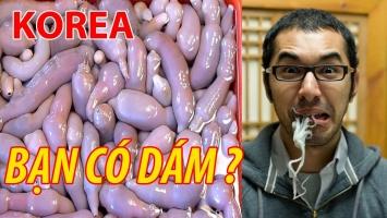 Món ăn kinh dị nhất của người Hàn Quốc