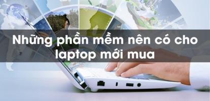 Phần mềm miễn phí tốt nhất nên cài đặt ngay sau khi mua laptop mới