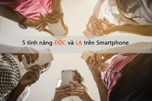 Tính năng độc và lạ trên Smartphone không phải ai cũng biết