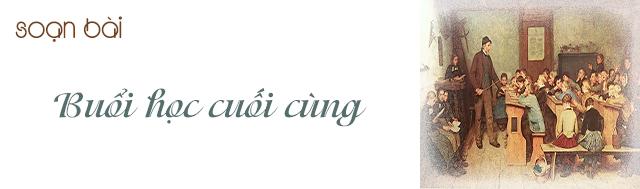"""Top 6 Bài soạn"""" """"Buổi học cuối cùng"""" của An-phông-xơ Đô-đê lớp 6 hay nhất"""