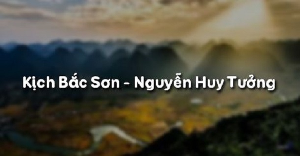 """Top 6 Bài soạn """"Kịch Bắc Sơn"""" của Nguyễn Huy Tưởng lớp 9 hay nhất"""