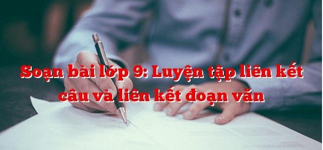 """Top 6 Bài soạn """"Luyện tập: Liên kết câu và liên kết đoạn văn"""" lớp 9 hay nhất"""