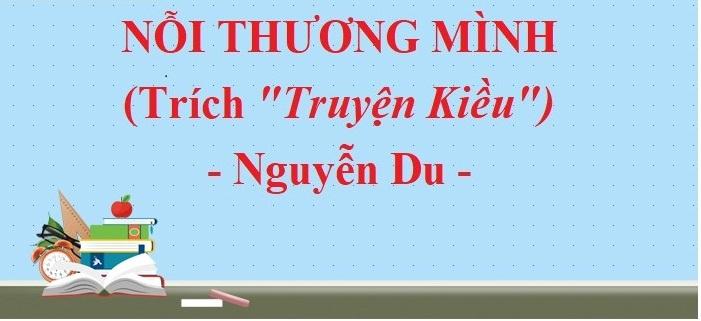 """Top 6 Bài soạn """"Nỗi thương mình"""" trích """"Truyện Kiều"""" của Nguyễn Du lớp 10 hay nhất"""