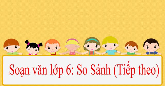 """Top 6 Bài soạn """"So sánh (tiếp theo)"""" lớp 6 hay nhất"""