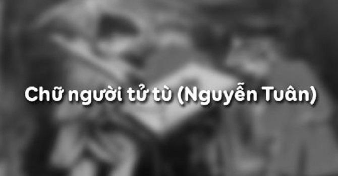 Top 6 Bài soạn Chữ người tử tù (Nguyễn Tuân) (Ngữ Văn 11) hay nhất