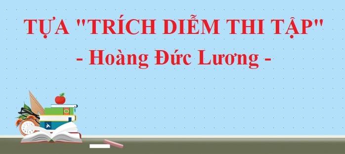 """Top 5 Bài soạn Tựa """"Trích diễm thi tập"""" - Hoàng Đức Lương (Ngữ Văn 10) hay nhất"""