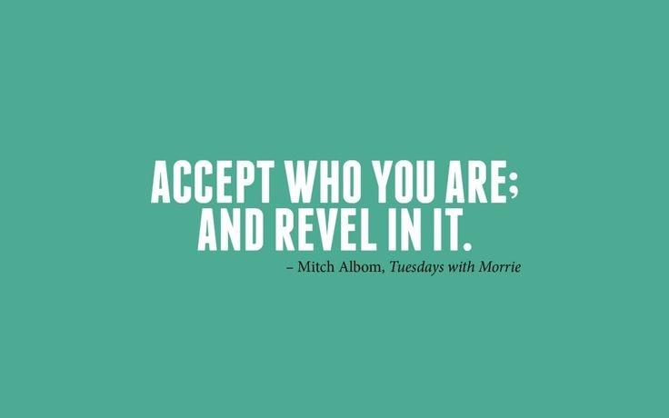 Để trở nên mạnh mẽ trước hết cần biết cách chấp nhận mình là ai và đang ở vị trí nào