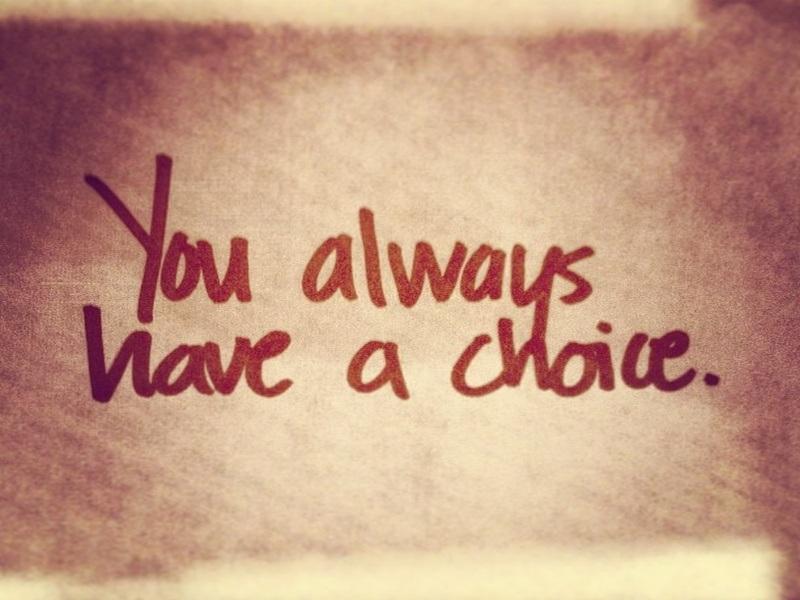 Bạn luôn có lựa chọn, hãy chọn cho đúng để tạo ra cuộc sống của chính mình!