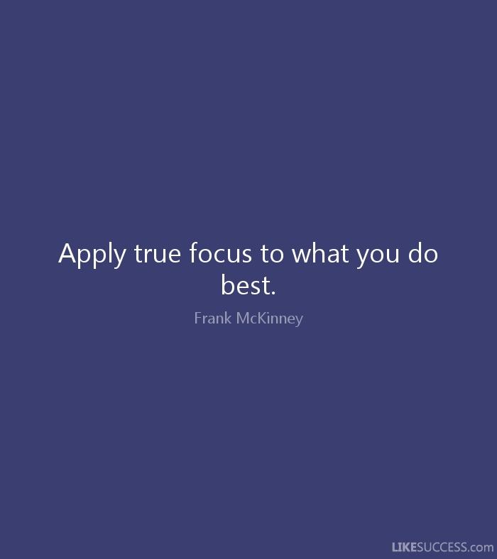 Chìa khóa để dẫn đến thành công là làm những điều bạn có thể làm tốt nhất