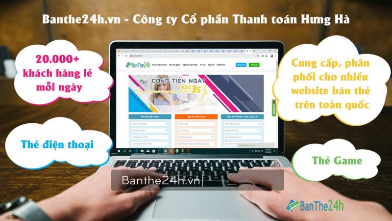 banthe24h.vn của Công ty Cổ Phần Thanh toán Hưng Hà là tổng đại lý phân phối thẻ điện thoại số 1 tại Việt nam