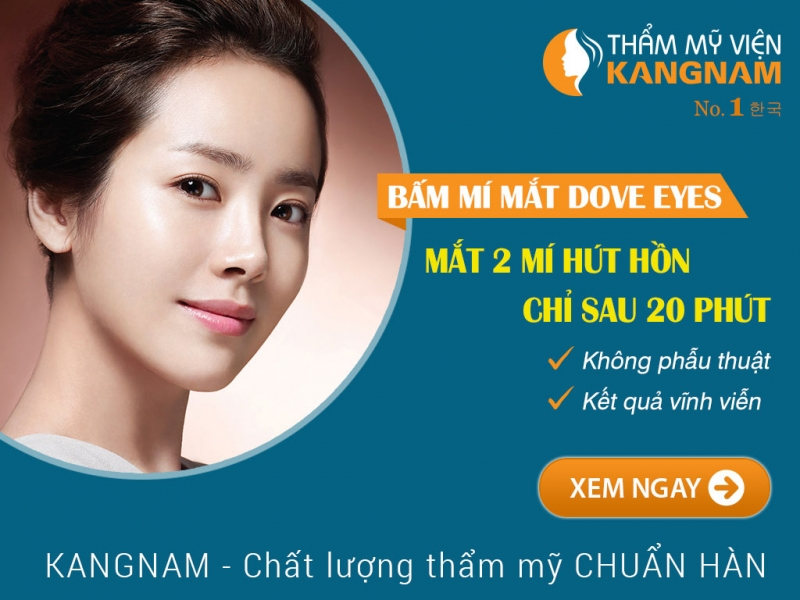 Nhấn mí phương pháp chuẩn Hàn Dove Eyes tại Bệnh viện thẩm mỹ Kangnam
