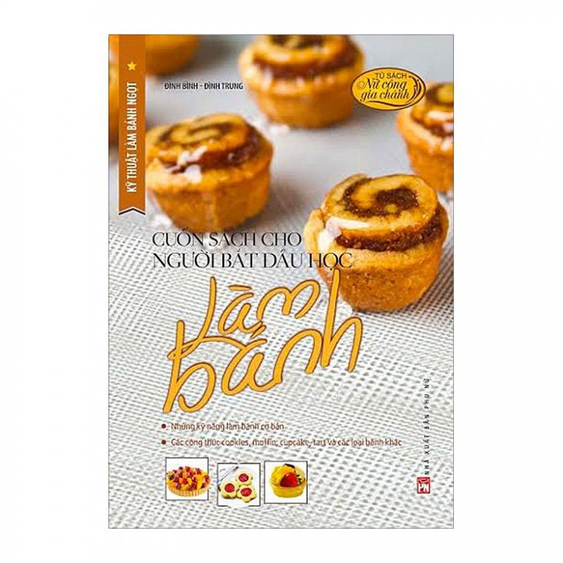 Cuốn Sách Cho Người Bắt Đầu Học Làm Bánh – Đình Bình & Đình Trung