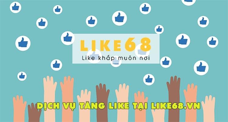 Dịch vụ tăng like facebook của like68.vn