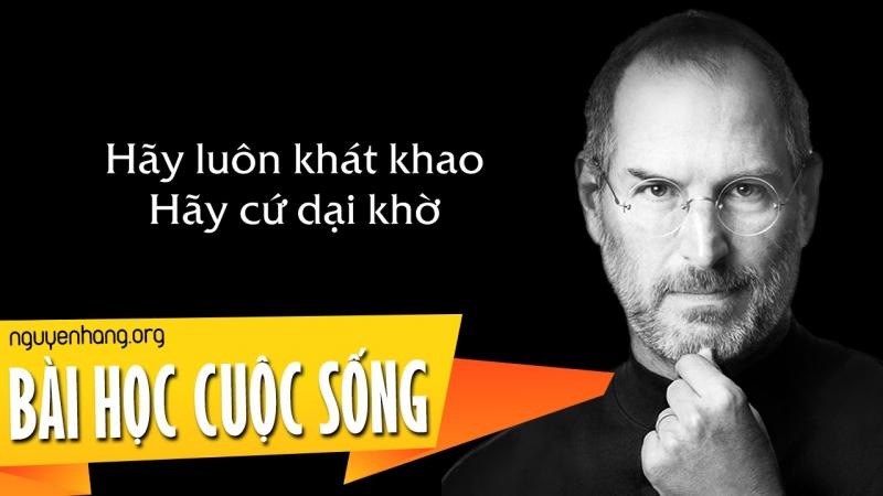Hãy sống khát khao, hãy sống dại khờ - Steve Jobs
