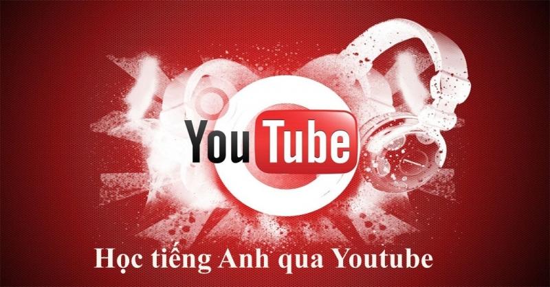 Học tiếng Anh qua Youtube