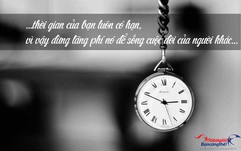 Thời gian trôi qua không trở lại bao giờ, vì thế hãy biết trân trọng nó.