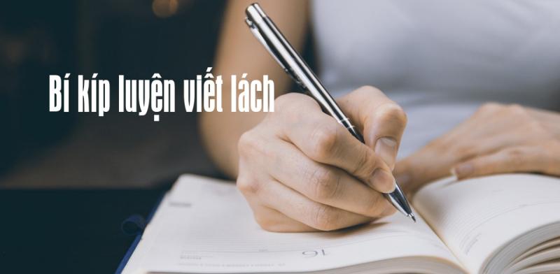 Luyện viết nhiều sẽ giúp bạn viết nhanh