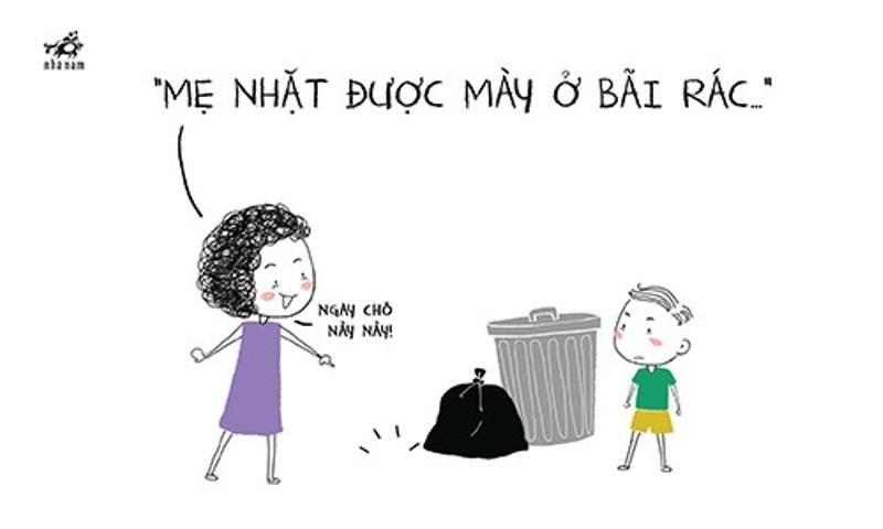 Mẹ lượm được mày ngoài thùng rác đấy!