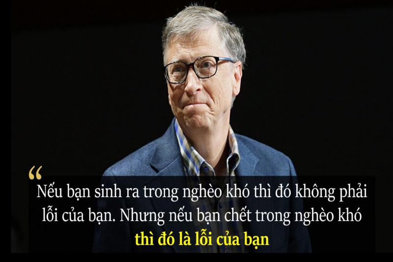 Nếu bạn sinh ra trong nghèo khó, đó không phải lỗi của bạn. Nhưng nếu bạn chết trong nghèo khó, đó là lỗi của bạn
