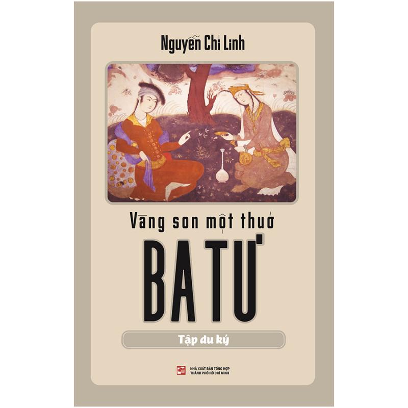 Tác phẩm Vàng son một thuở Ba Tư của tác giả Nguyễn Chí Linh