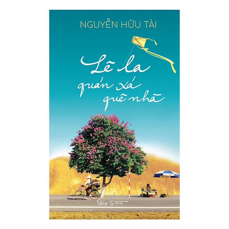 Tác phẩm Lê la quán xá quê nhà của tác giả Nguyễn Hữu Tài