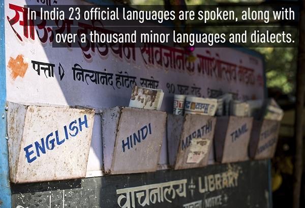 Ở Ấn Độ, 23 ngôn ngữ được sử dụng chính thức, cùng với hàng nghìn ngôn ngữ của dân tộc thiểu số và thổ ngữ.
