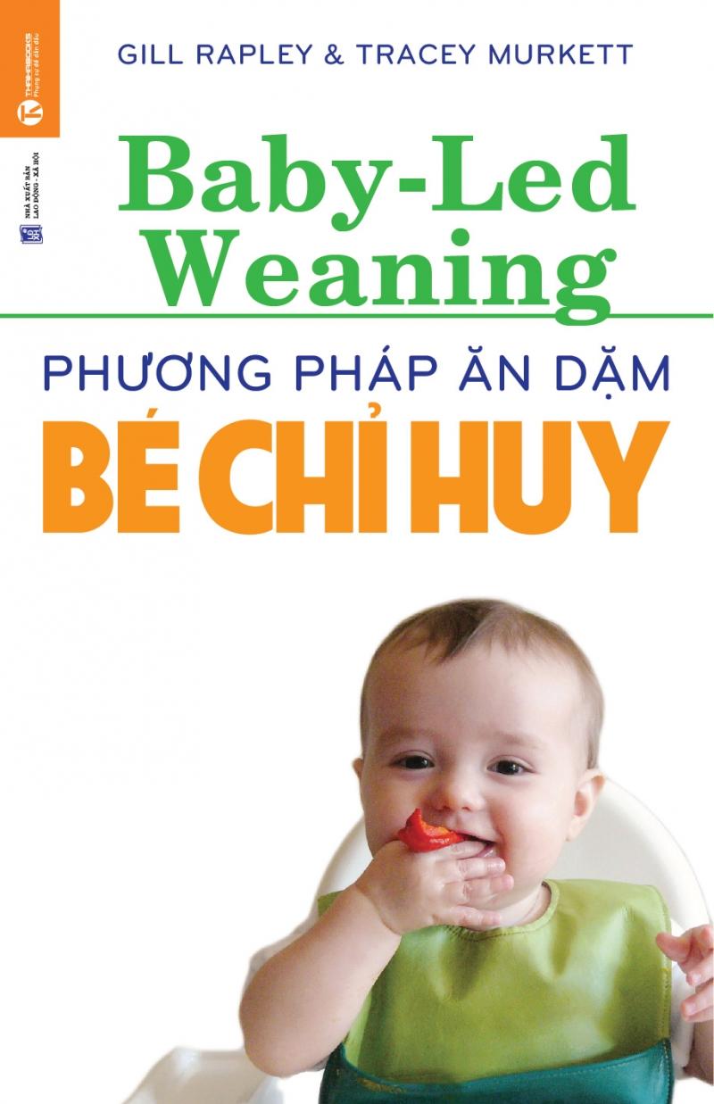 Phương pháp ăn dặm bé chỉ huy (Baby – Led Weaning) (Gill Rapley&Tracey Murkett - NXB  Lao động xã hội)