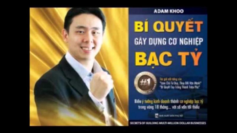 Bí Quyết Gây Dựng Cơ Nghiệp Bạc Tỷ -  Adam Khoo