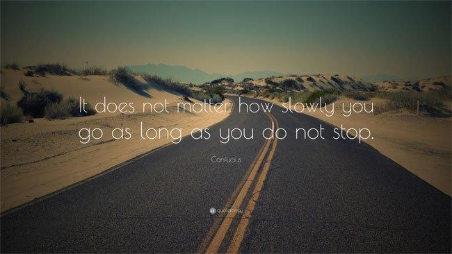 Tiến chậm không phải vấn đề, vấn đề là bạn không bao giờ dừng lại