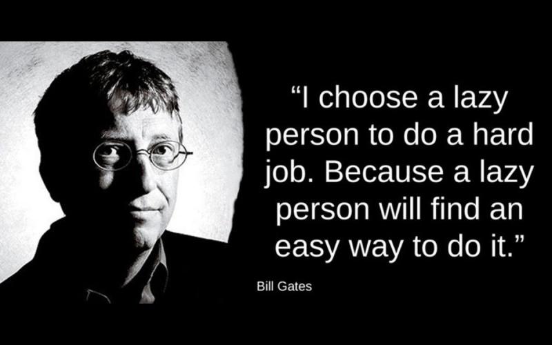 """Tôi luôn chọn những người lười biếng làm những việc khó khăn. Bởi vì họ luôn biết cách tìm ra những con đường dễ dàng nhất để thực hiện nó"""""""