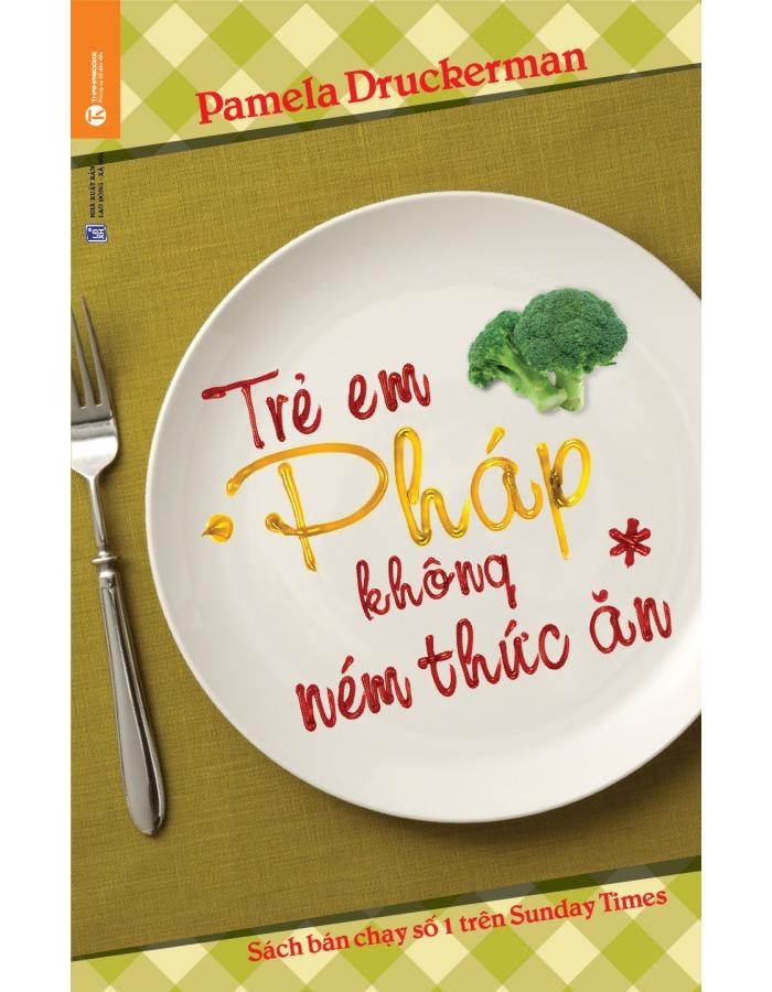 Trẻ em Pháp không ném thức ăn (Pamela Druckerman - NXB Lao động xã hội)