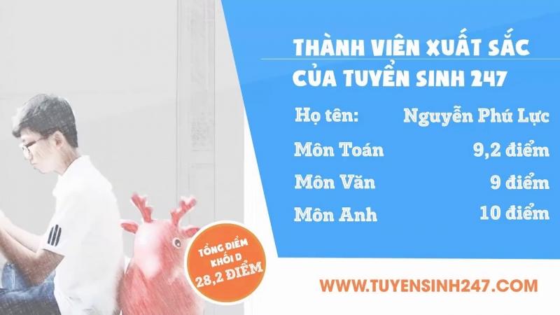 Nguyễn Phú Lực - Thành viên xuất sắc học trên Tuyensinh247.com khối D1 số điểm 28,2. Kết quả thi các môn xét tuyển ĐH: Toán 9,2, Ngữ Văn 9, Tiếng Anh 10.